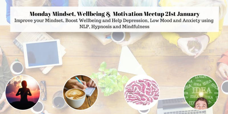 Improve your Mindset, Boost Wellbeing and Help Depression, Low Mood and Anxiaty using NLP, Hypnosis and Mindfulness